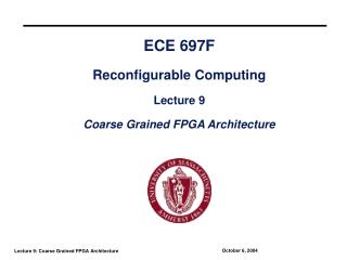 ECE 697F Reconfigurable Computing Lecture 9 Coarse Grained FPGA Architecture