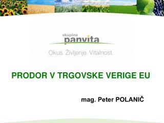 PRODOR V TRGOVSKE VERIGE EU                                     mag. Peter POLANIČ