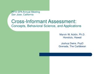2010 SPA Annual Meeting San Jose, California  Cross-Informant Assessment: Concepts, Behavioral Science, and Applications