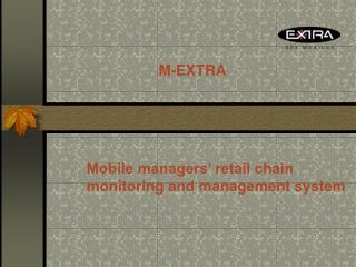 Mobile managers' retail chain monitoring and management system
