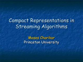 Compact Representations in Streaming Algorithms