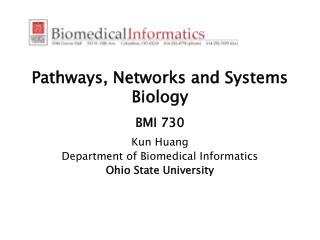 Pathways, Networks and Systems Biology BMI 730