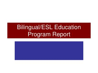 Bilingual/ESL Education  Program Report