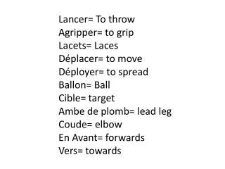 Lancer= To  throw Agripper= to grip  Lacets= Laces  Déplacer= to move Déployer= to  spread
