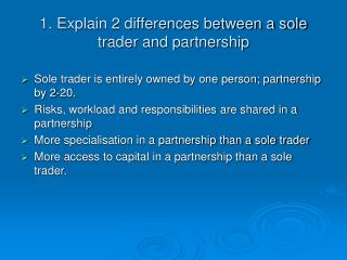 1. Explain 2 differences between a sole trader and partnership