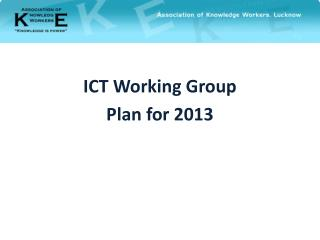 ICT Working Group Plan for 2013