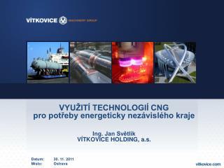 VYUŽITÍ TECHNOLOGIÍ CNG pro potřeby energeticky nezávislého kraje Ing. Jan Světlík