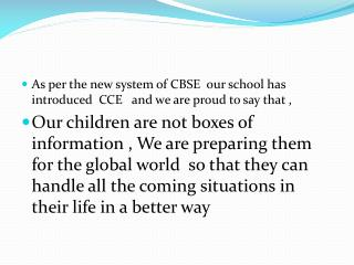As per the new system of CBSE  our school has introduced  CCE   and we are proud to say that ,
