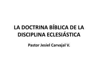 LA DOCTRINA BÍBLICA DE LA DISCIPLINA ECLESIÁSTICA