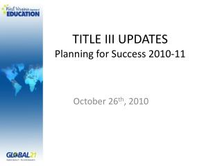 TITLE III UPDATES Planning for Success 2010-11