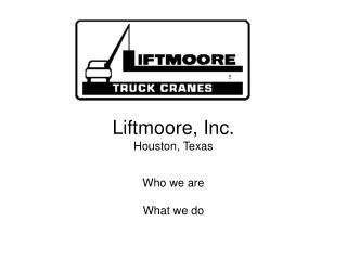 Liftmoore, Inc. Houston, Texas  Who we are  What we do