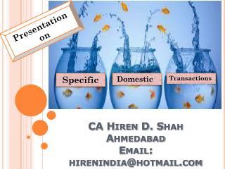 CA  Hiren  D. Shah Ahmedabad  Email: hirenindia@hotmail
