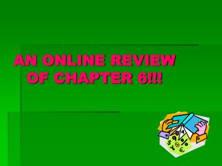AN ONLINE REVIEW OF CHAPTER 6!!!