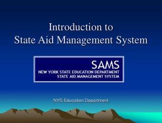 Introduction to  State Aid Management System NYS Education Department