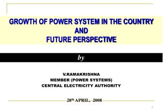 V.RAMAKRISHNA MEMBER (POWER SYSTEMS) CENTRAL ELECTRICITY AUTHORITY