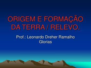 ORIGEM E FORMAÇÃO DA TERRA / RELEVO.