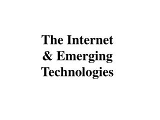 The Internet & Emerging Technologies