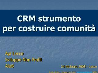 CRM strumento  per costruire comunit�