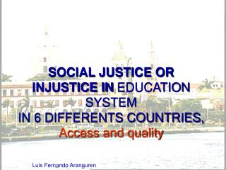SOCIAL JUSTICE OR INJUSTICE IN EDUCATION SYSTEM  IN 6 DIFFERENTS COUNTRIES,  Access and quality