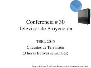 Conferencia #  30 Televisor de Proyecci ó n