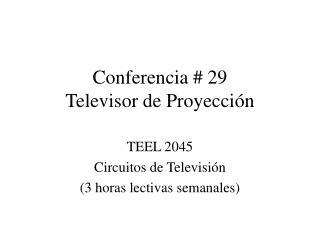Conferencia # 2 9 Televisor de Proyecci ó n