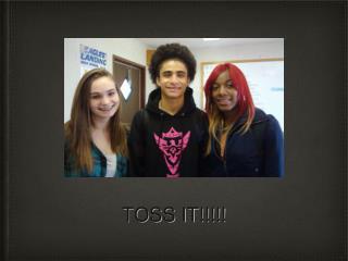 TOSS IT!!!!!