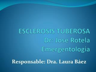 ESCLEROSIS TUBEROSA Dr: Jose Rotela Emergentologia