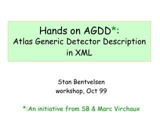 Hands on AGDD * : Atlas Generic Detector Description in XML