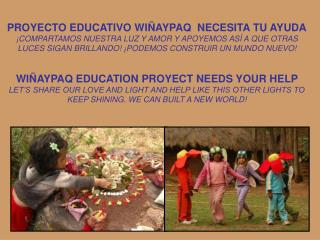 PROYECTO EDUCATIVO WIÑAYPAQ  NECESITA TU AYUDA