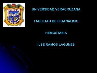 UNIVERSIDAD VERACRUZANA FACULTAD DE BIOANALISIS HEMOSTASIA ILSE RAMOS LAGUNES