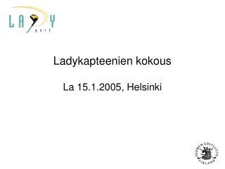 Ladykapteenien kokous La 15.1.2005, Helsinki