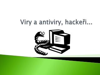 Viry a antiviry, hackeři...
