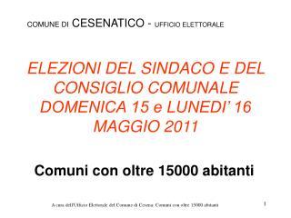 ELEZIONI DEL SINDACO E DEL CONSIGLIO COMUNALE  DOMENICA 15 e LUNEDI' 16 MAGGIO 2011