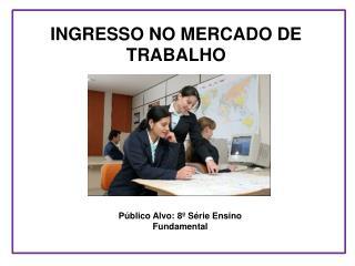 INGRESSO NO MERCADO DE TRABALHO