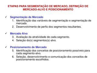 ETAPAS PARA SEGMENTAÇÃO DE MERCADO, DEFINIÇÃO DE MERCADO-ALVO E POSICIONAMENTO
