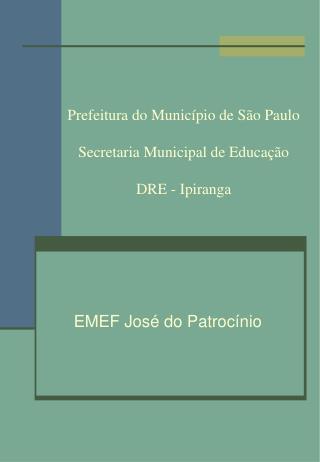 Prefeitura do Município de São Paulo Secretaria Municipal de Educação DRE - Ipiranga