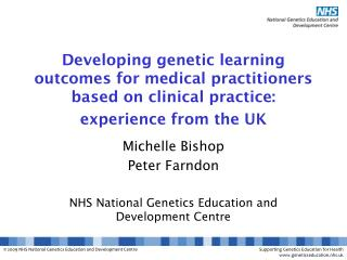 Michelle Bishop Peter Farndon NHS National Genetics Education and Development Centre