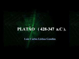 PLATÃO   ( 428-347  a.C ).