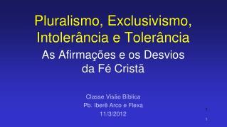 Pluralismo, Exclusivismo, Intolerância e Tolerância