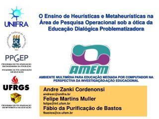 Andre Zanki Cordenonsi andrezc@unifra.br Felipe Martins Muller felipe@inf.ufsm.br