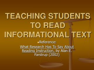 TEACHING STUDENTS TO READ INFORMATIONAL TEXT