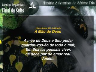 Hino número 601 do Hinário A Mão de Deus  A mão de Deus e Seu poder guardar-vos-ão de todo o mal;
