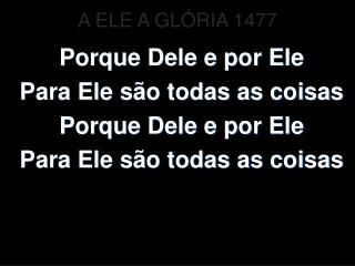 A ELE A GLÓRIA 1477