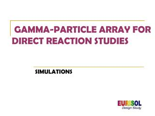 GAMMA-PARTICLE ARRAY FOR   DIRECT REACTION STUDIES