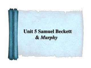 Unit 5 Samuel Beckett 	  &  Murphy