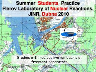 Summer   Students   Practice Flerov Laboratory of  Nuclear  Reactions,  JINR,  Dubna  2010