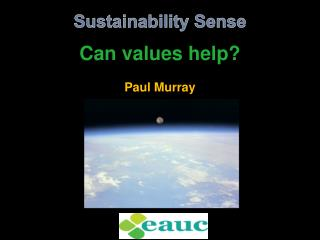 Sustainability Sense Can  values help? Paul Murray Paul Murray
