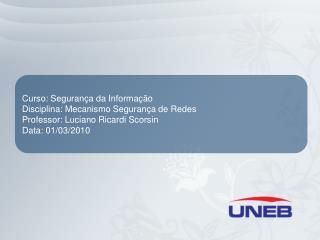 Curso: Segurança da Informação Disciplina: Mecanismo Segurança de Redes