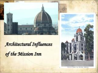 Architectural Influences  of the Mission Inn