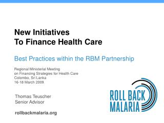 New Initiatives  To Finance Health Care Best Practices within the RBM Partnership